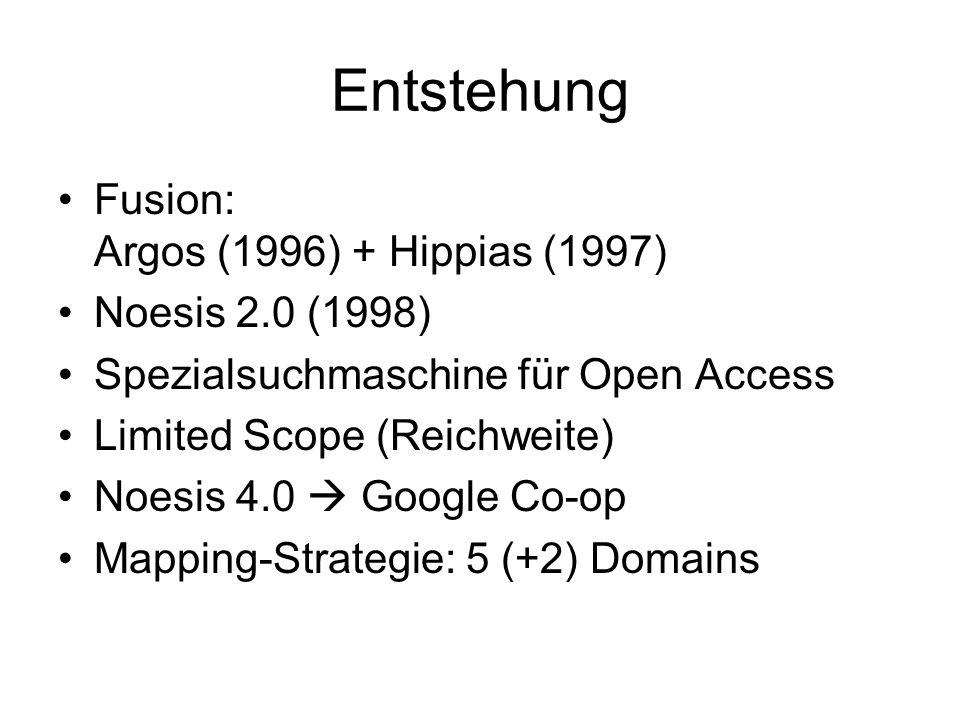 Entstehung Fusion: Argos (1996) + Hippias (1997) Noesis 2.0 (1998) Spezialsuchmaschine für Open Access Limited Scope (Reichweite) Noesis 4.0  Google Co-op Mapping-Strategie: 5 (+2) Domains