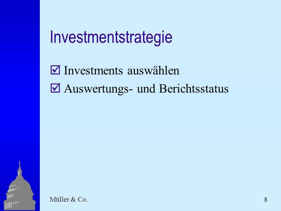 8 Müller & Co. Investmentstrategie  Investments auswählen  Auswertungs- und Berichtsstatus