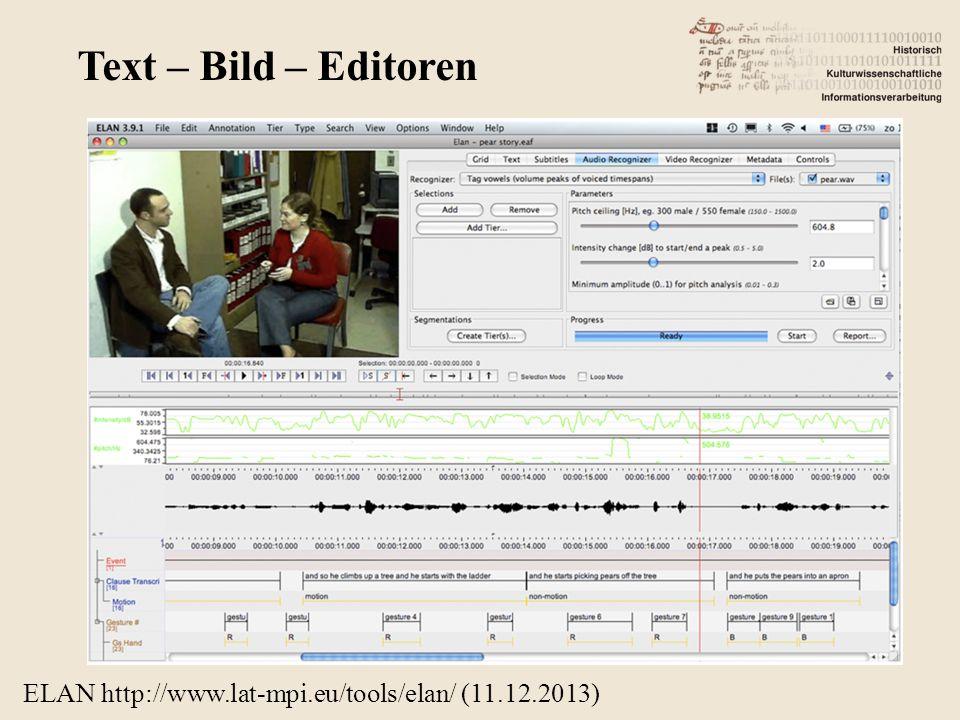 ELAN http://www.lat-mpi.eu/tools/elan/ (11.12.2013) Text – Bild – Editoren