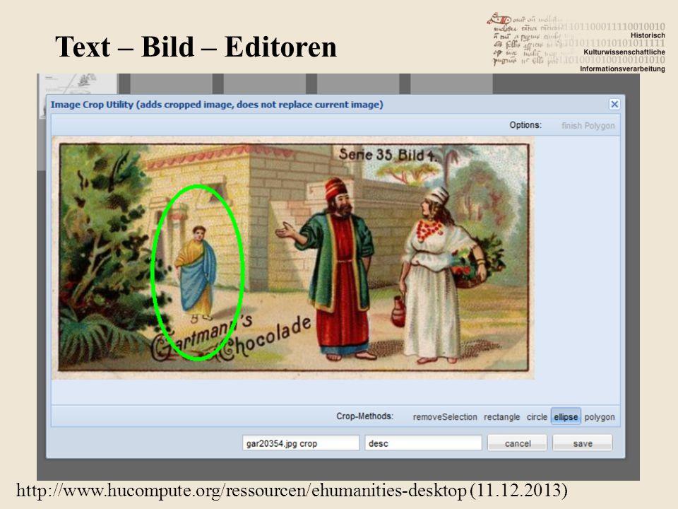http://www.hucompute.org/ressourcen/ehumanities-desktop (11.12.2013) Text – Bild – Editoren