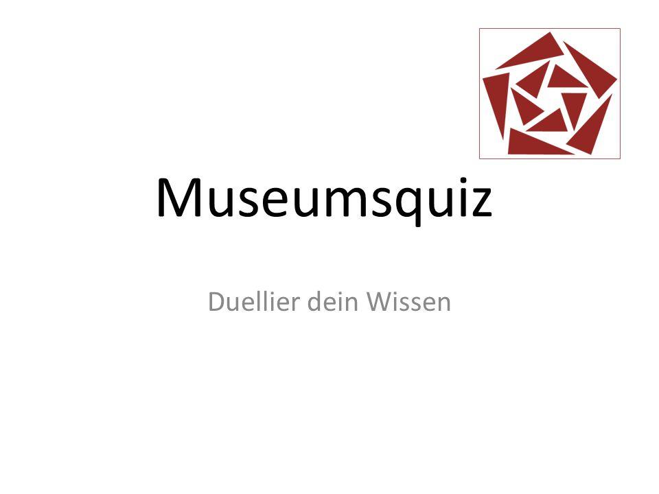 Museumsquiz Duellier dein Wissen