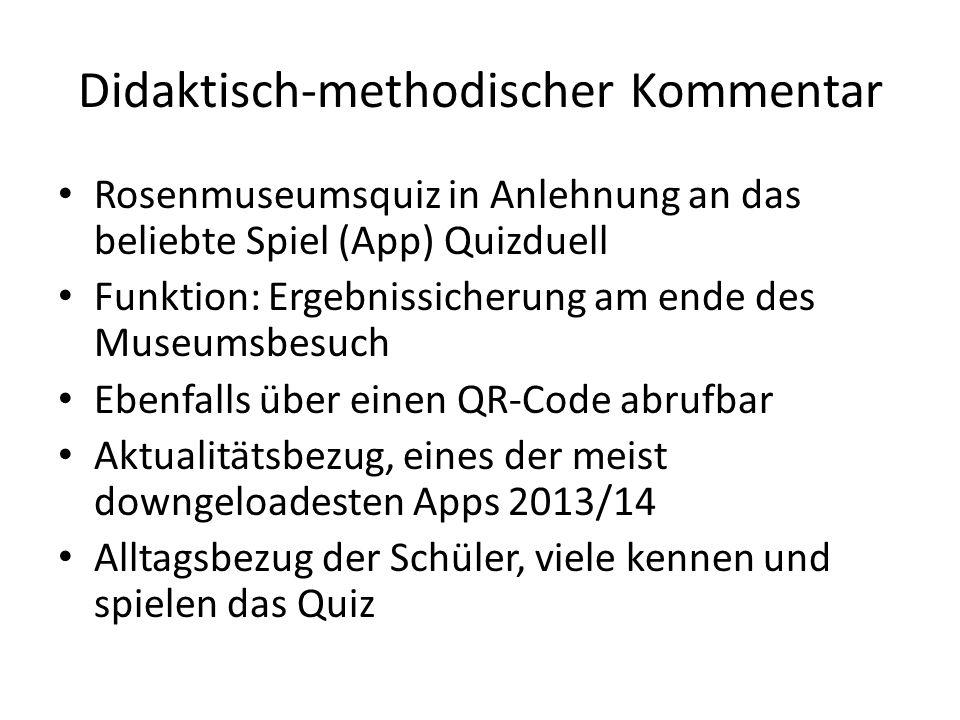 Didaktisch-methodischer Kommentar Rosenmuseumsquiz in Anlehnung an das beliebte Spiel (App) Quizduell Funktion: Ergebnissicherung am ende des Museumsb