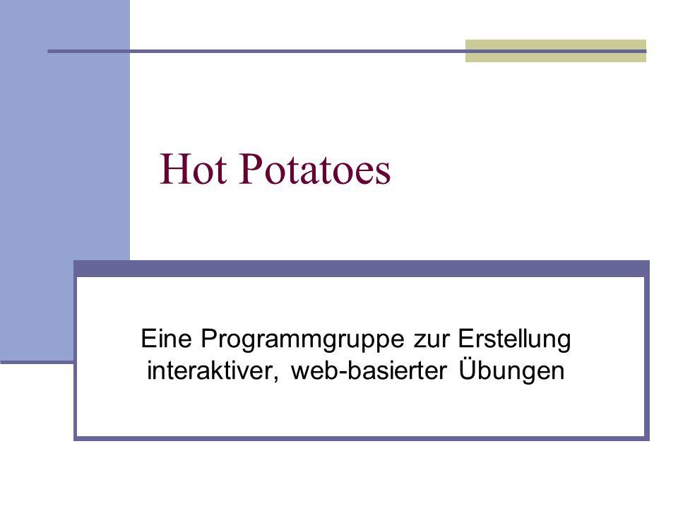 Hot Potatoes Eine Programmgruppe zur Erstellung interaktiver, web-basierter Übungen