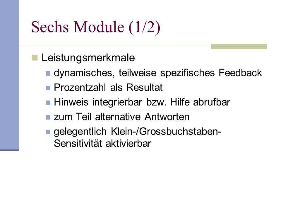 Sechs Module (1/2) Leistungsmerkmale dynamisches, teilweise spezifisches Feedback Prozentzahl als Resultat Hinweis integrierbar bzw.