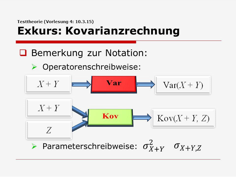 Testtheorie (Vorlesung 4: 10.3.15) Exkurs: Kovarianzrechnung  Berechnung von Parametern aus den beobachteten Varianzen und Kovari- anzen:  Reduktion von Gleichungen:  Einsetzen der Gleichungen für Variablen innerhalb der Kovarianz-Terme und Auflösung nach den Parametern.