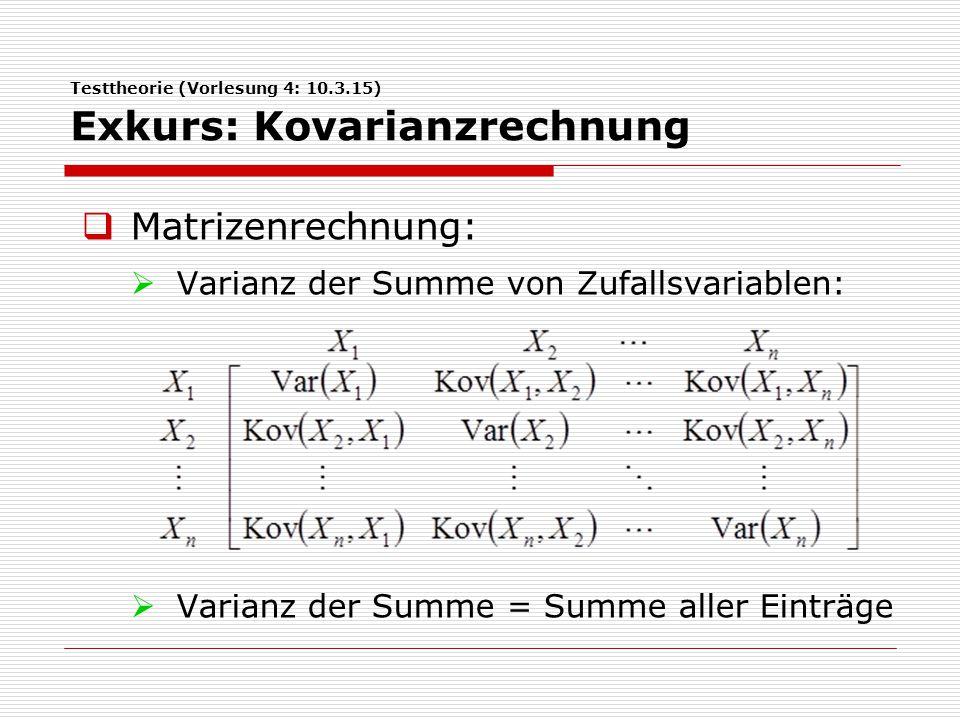 Testtheorie (Vorlesung 4: 10.3.15) Exkurs: Kovarianzrechnung  Matrizenrechnung:  Varianz der Summe von Zufallsvariablen:  Varianz der Summe = Summe