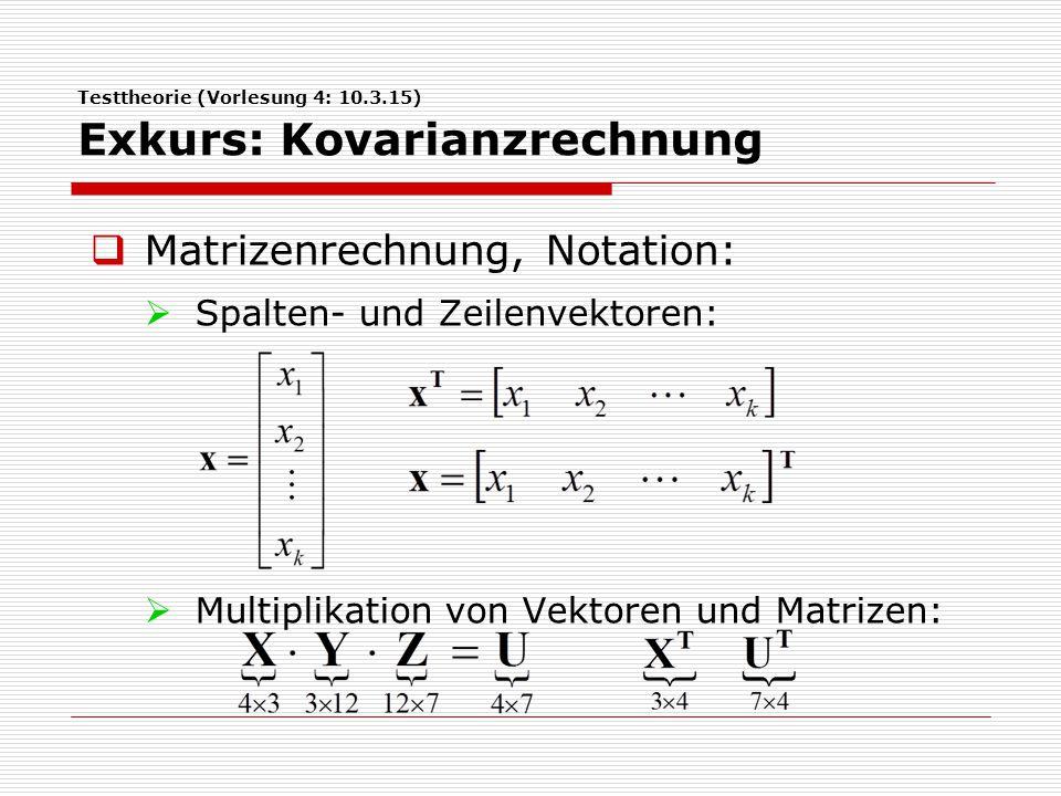 Testtheorie (Vorlesung 4: 10.3.15) Exkurs: Kovarianzrechnung  Matrizenrechnung, Notation:  Spalten- und Zeilenvektoren:  Multiplikation von Vektore