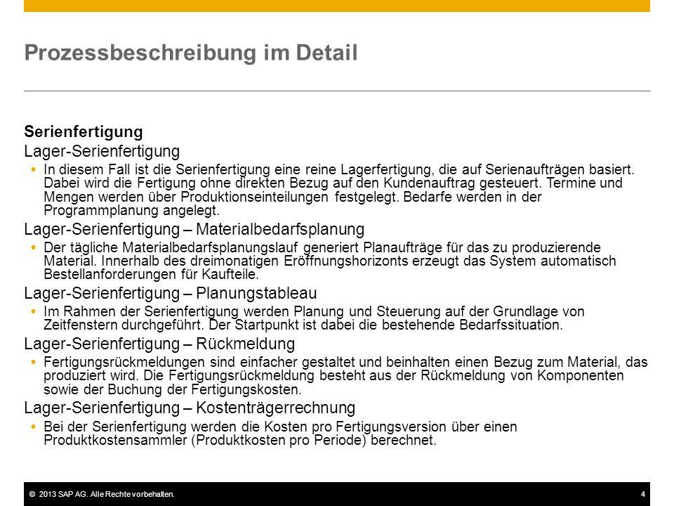 ©2013 SAP AG. Alle Rechte vorbehalten.4 Prozessbeschreibung im Detail Serienfertigung Lager-Serienfertigung  In diesem Fall ist die Serienfertigung e