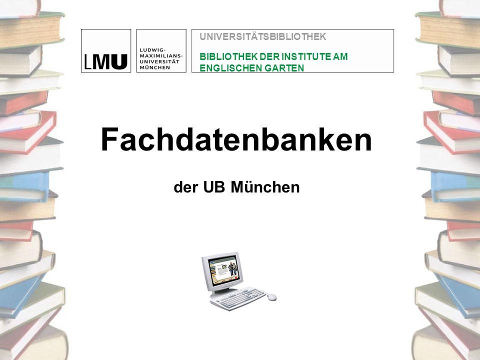 Fachdatenbanken der UB München UNIVERSITÄTSBIBLIOTHEK BIBLIOTHEK DER INSTITUTE AM ENGLISCHEN GARTEN