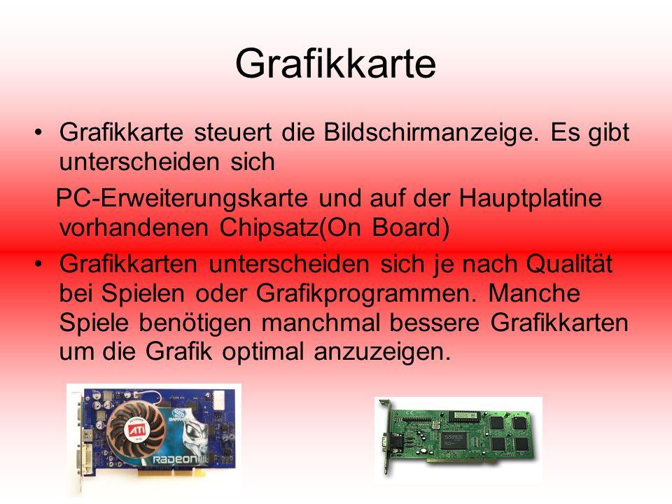 Grafikkarte Grafikkarte steuert die Bildschirmanzeige. Es gibt unterscheiden sich PC-Erweiterungskarte und auf der Hauptplatine vorhandenen Chipsatz(O