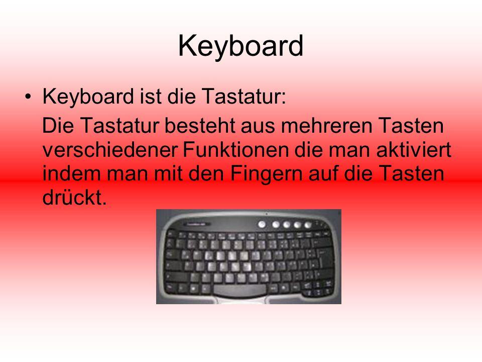 Keyboard Keyboard ist die Tastatur: Die Tastatur besteht aus mehreren Tasten verschiedener Funktionen die man aktiviert indem man mit den Fingern auf