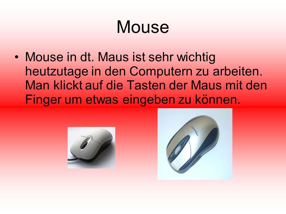 Mouse Mouse in dt. Maus ist sehr wichtig heutzutage in den Computern zu arbeiten. Man klickt auf die Tasten der Maus mit den Finger um etwas eingeben