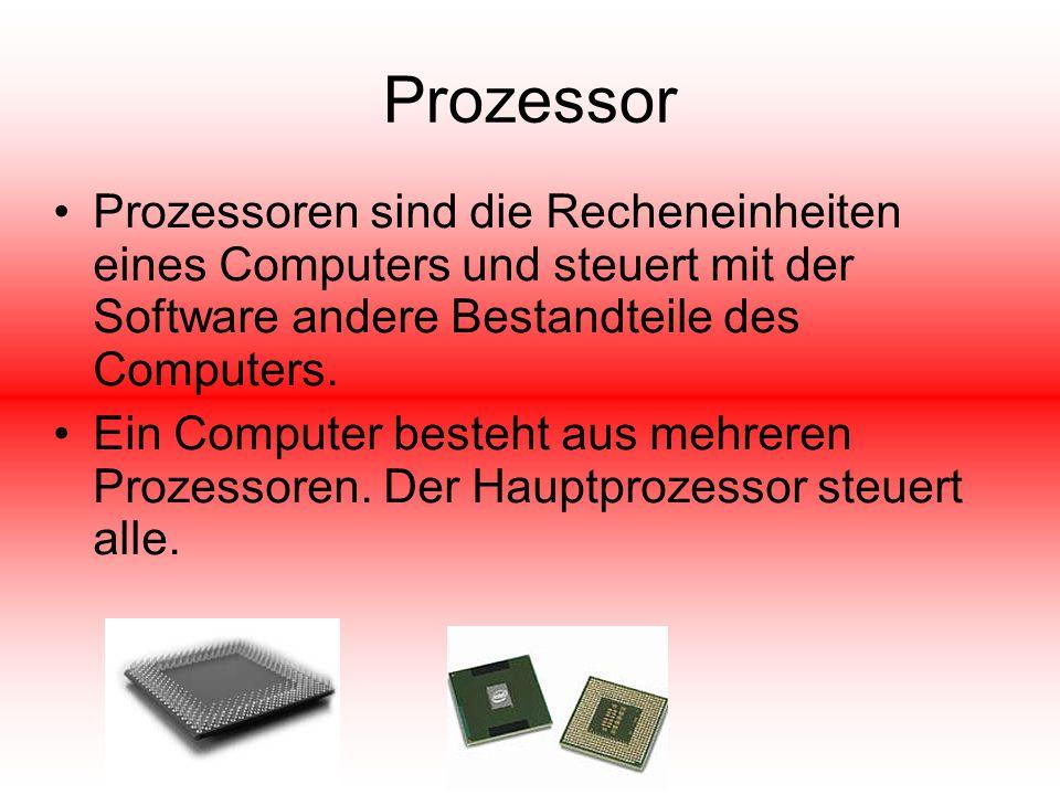 Prozessor Prozessoren sind die Recheneinheiten eines Computers und steuert mit der Software andere Bestandteile des Computers. Ein Computer besteht au