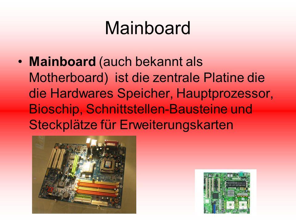 Mainboard Mainboard (auch bekannt als Motherboard) ist die zentrale Platine die die Hardwares Speicher, Hauptprozessor, Bioschip, Schnittstellen-Baust
