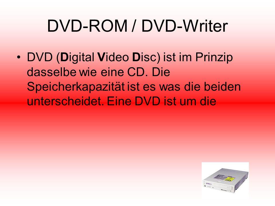DVD-ROM / DVD-Writer DVD (Digital Video Disc) ist im Prinzip dasselbe wie eine CD. Die Speicherkapazität ist es was die beiden unterscheidet. Eine DVD