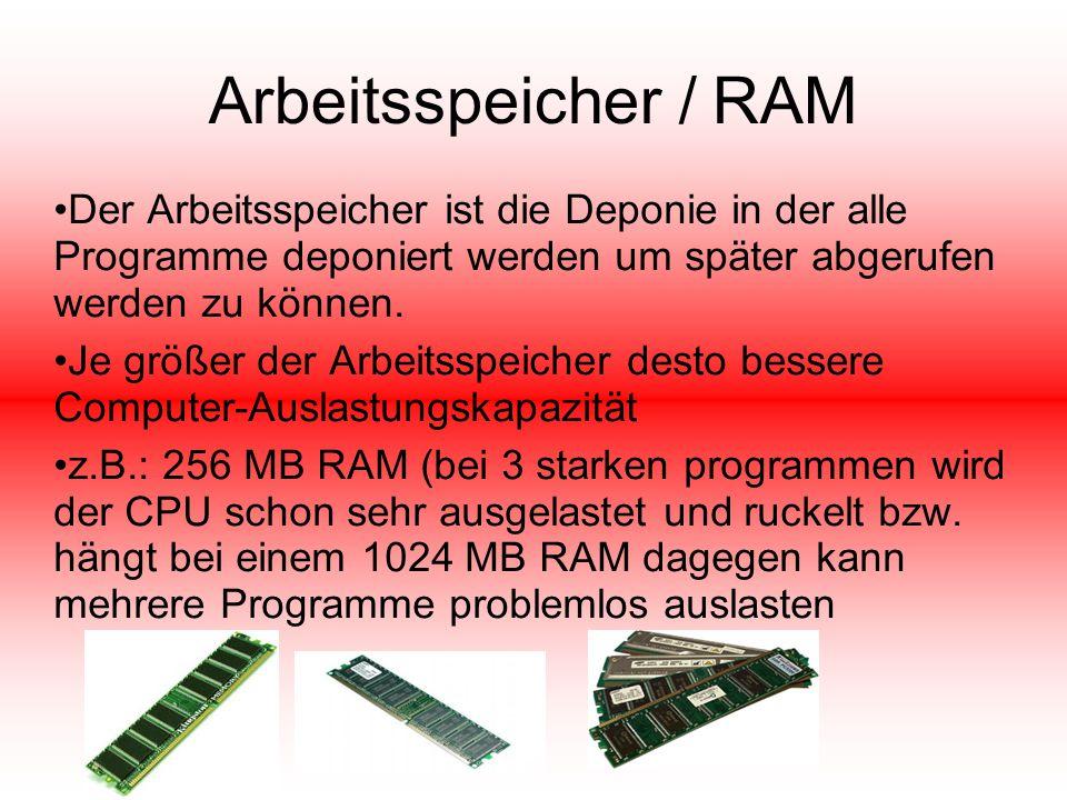 Arbeitsspeicher / RAM Der Arbeitsspeicher ist die Deponie in der alle Programme deponiert werden um später abgerufen werden zu können. Je größer der A