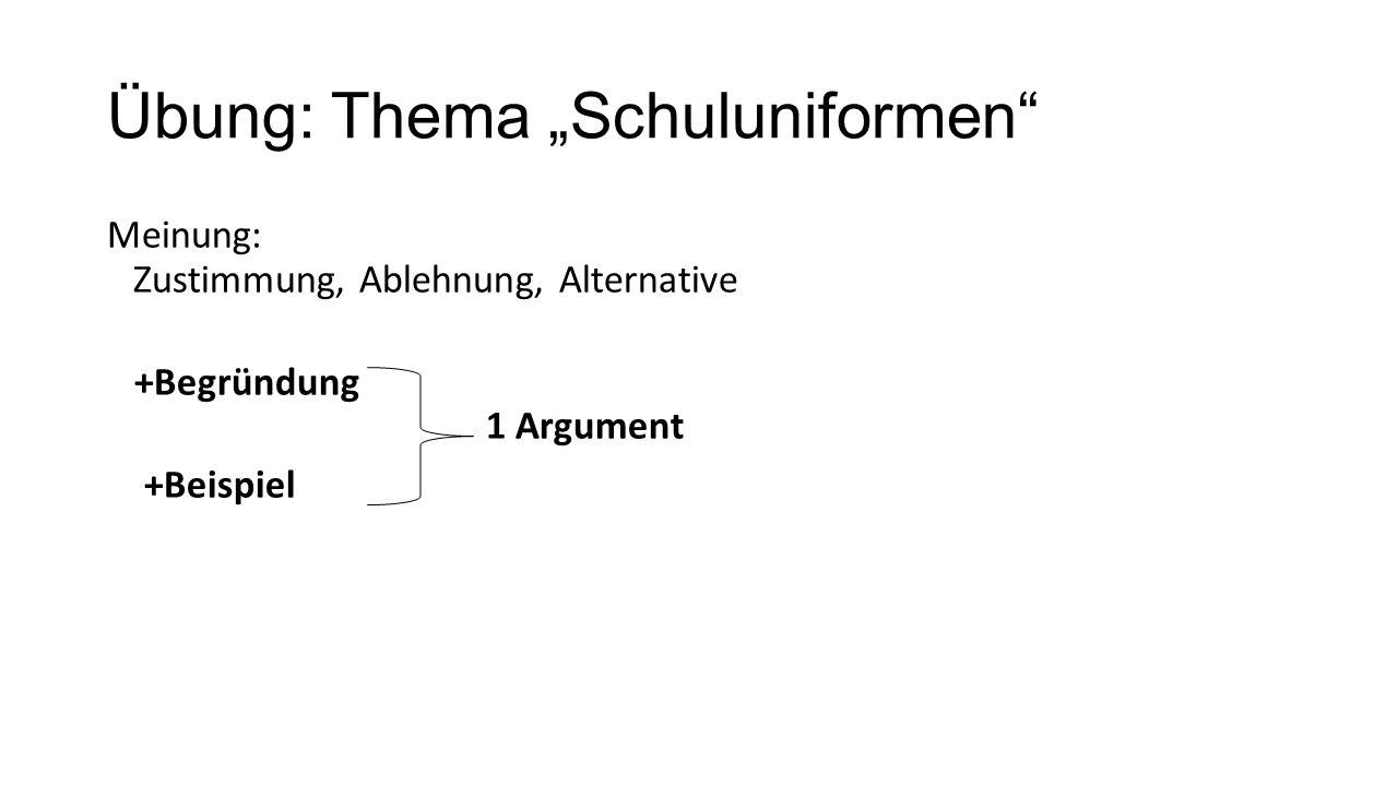 """Übung: Thema """"Schuluniformen"""" Meinung: Zustimmung, Ablehnung, Alternative +Begründung 1 Argument +Beispiel"""