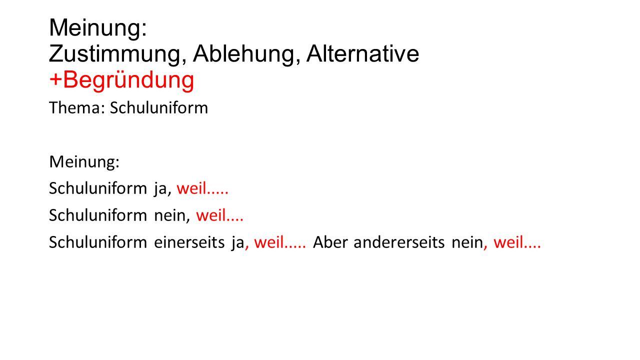Meinung: Zustimmung, Ablehung, Alternative +Begründung +Beispiel Thema: Schuluniform Meinung: Schuluniform ja, weil......
