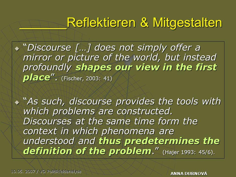 """10.05. 2007 / VO Politikfeldanalyse ANNA DURNOVÁ Reflektieren & Mitgestalten  """"Discourse […] does not simply offer a mirror or picture of the world,"""