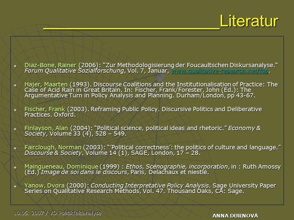 """10.05. 2007 / VO Politikfeldanalyse ANNA DURNOVÁ Literatur  Diaz-Bone, Rainer (2006): """"Zur Methodologisierung der Foucaultschen Diskursanalyse."""" Foru"""