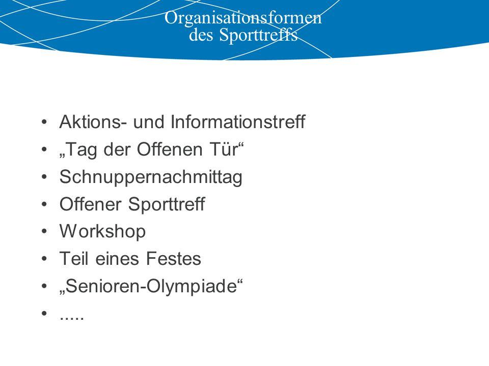 """Organisationsformen des Sporttreffs Aktions- und Informationstreff """"Tag der Offenen Tür Schnuppernachmittag Offener Sporttreff Workshop Teil eines Festes """"Senioren-Olympiade ....."""