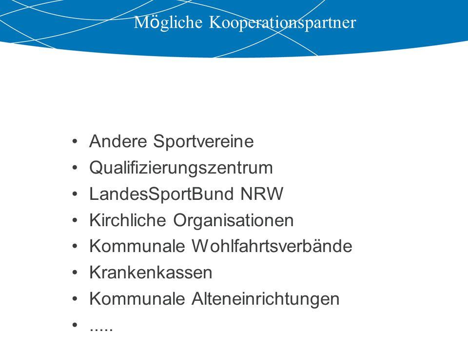 M ö gliche Kooperationspartner Andere Sportvereine Qualifizierungszentrum LandesSportBund NRW Kirchliche Organisationen Kommunale Wohlfahrtsverbände Krankenkassen Kommunale Alteneinrichtungen.....