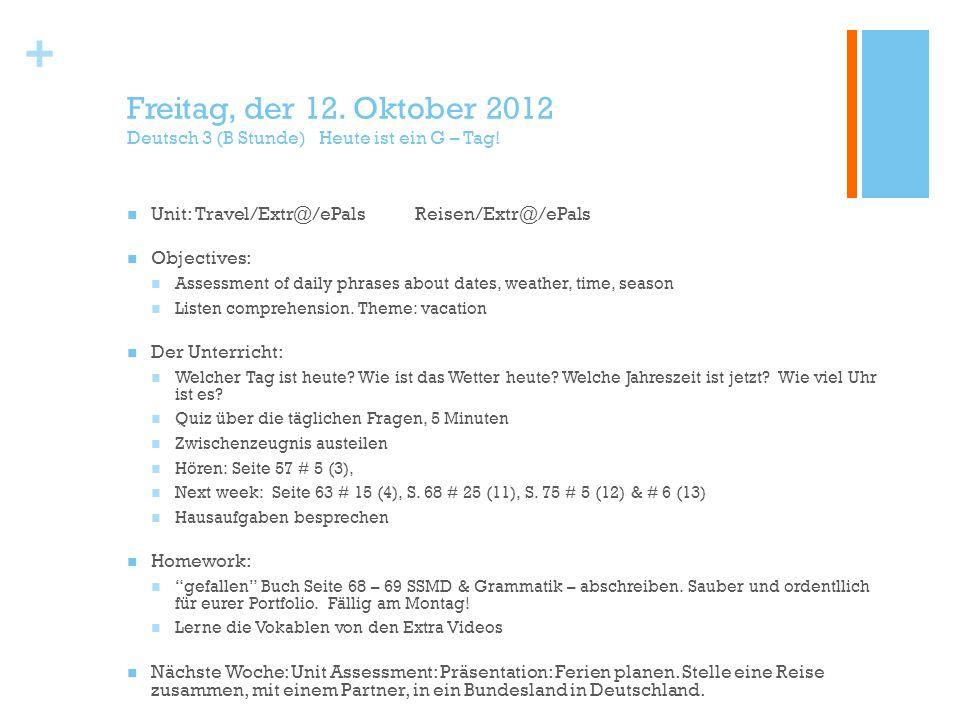 + Freitag, der 12. Oktober 2012 Deutsch 3 (B Stunde) Heute ist ein G – Tag.