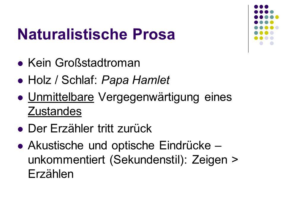 Naturalistische Prosa Kein Großstadtroman Holz / Schlaf: Papa Hamlet Unmittelbare Vergegenwärtigung eines Zustandes Der Erzähler tritt zurück Akustisc