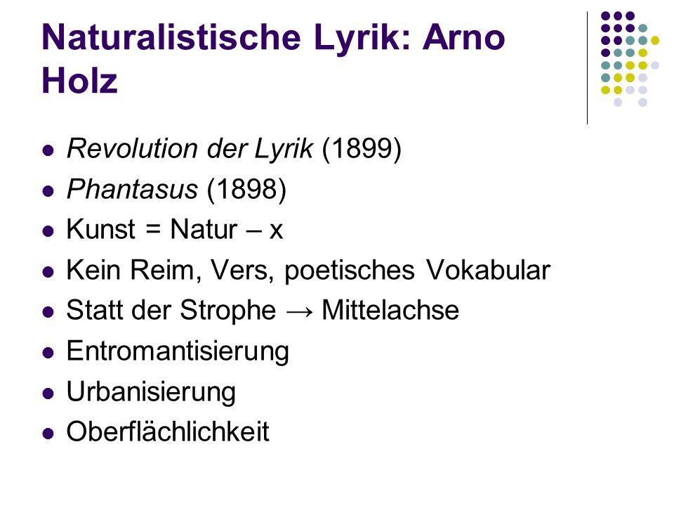 Naturalistische Lyrik: Arno Holz Revolution der Lyrik (1899) Phantasus (1898) Kunst = Natur – x Kein Reim, Vers, poetisches Vokabular Statt der Stroph