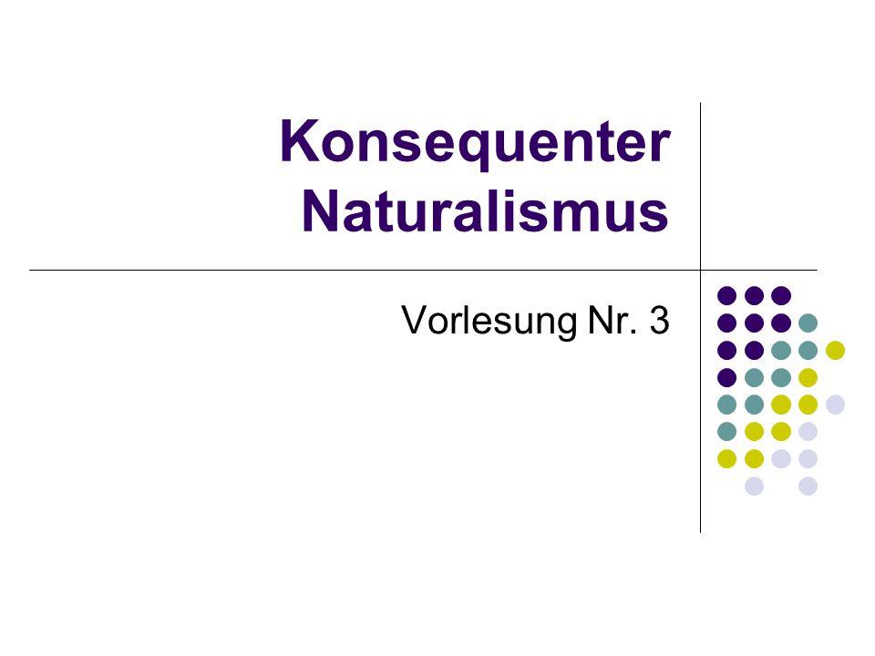 Konsequenter Naturalismus Vorlesung Nr. 3