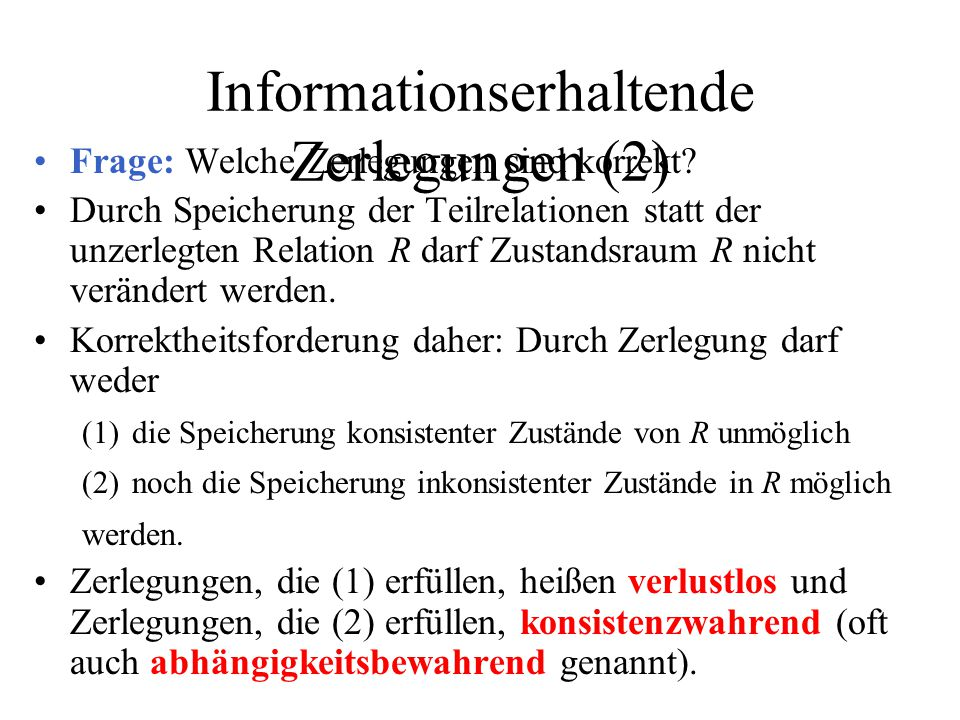 Informationserhaltende Zerlegungen (2) Frage: Welche Zerlegungen sind korrekt.