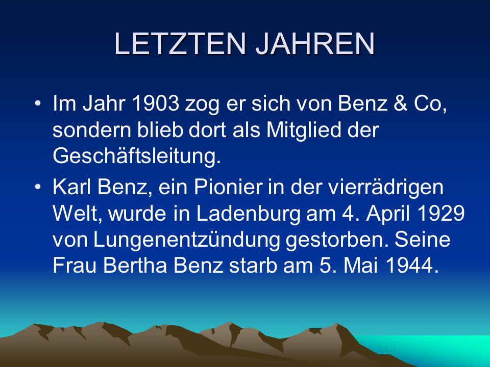 LETZTEN JAHREN Im Jahr 1903 zog er sich von Benz & Co, sondern blieb dort als Mitglied der Geschäftsleitung. Karl Benz, ein Pionier in der vierrädrige