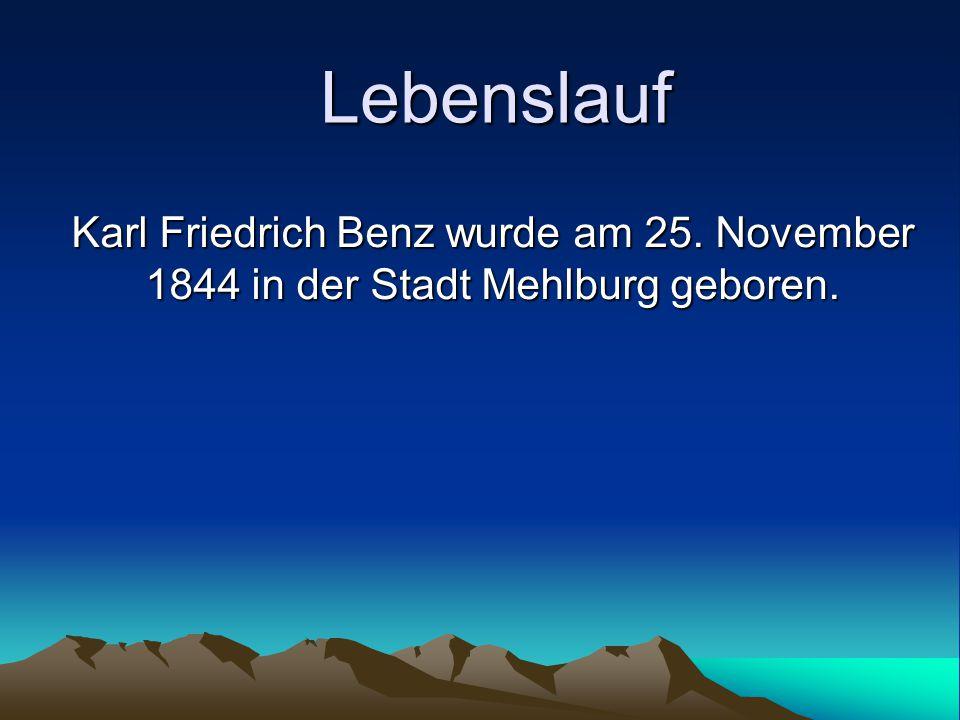 Lebenslauf Karl Friedrich Benz wurde am 25. November 1844 in der Stadt Mehlburg geboren.