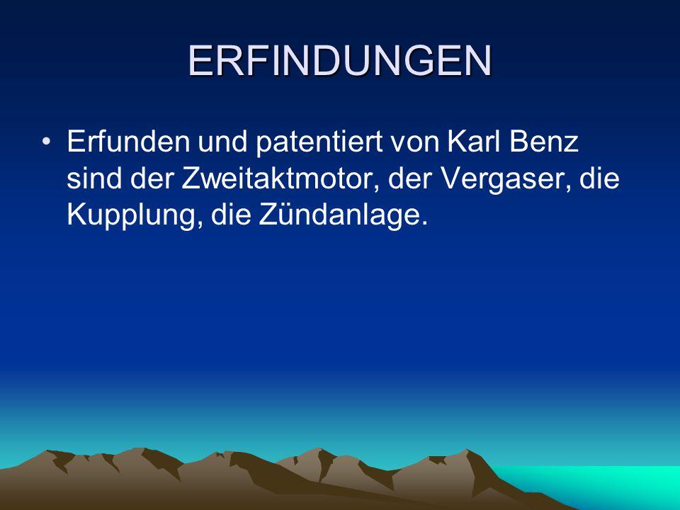 ERFINDUNGEN Erfunden und patentiert von Karl Benz sind der Zweitaktmotor, der Vergaser, die Kupplung, die Zündanlage.