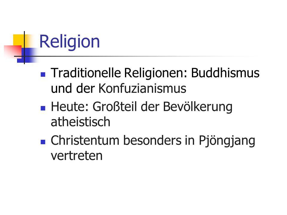 Religion Traditionelle Religionen: Buddhismus und der Konfuzianismus Heute: Großteil der Bevölkerung atheistisch Christentum besonders in Pjöngjang ve