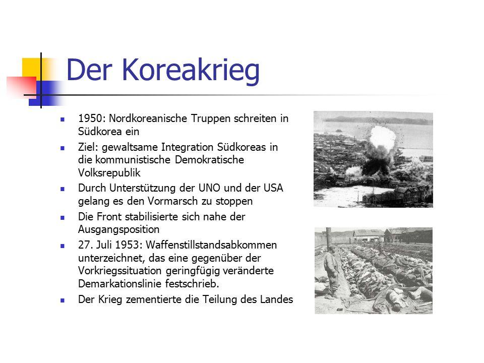 Der Koreakrieg 1950: Nordkoreanische Truppen schreiten in Südkorea ein Ziel: gewaltsame Integration Südkoreas in die kommunistische Demokratische Volk