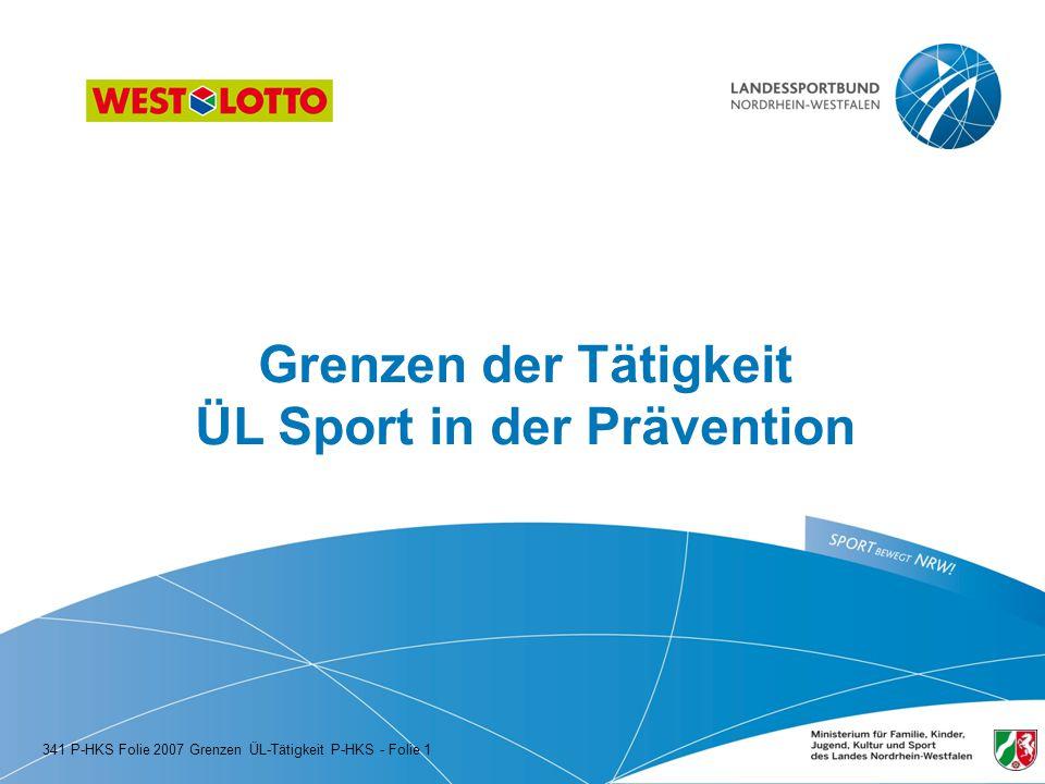 Grenzen der Tätigkeit ÜL Sport in der Prävention 341 P-HKS Folie 2007 Grenzen ÜL-Tätigkeit P-HKS - Folie 1