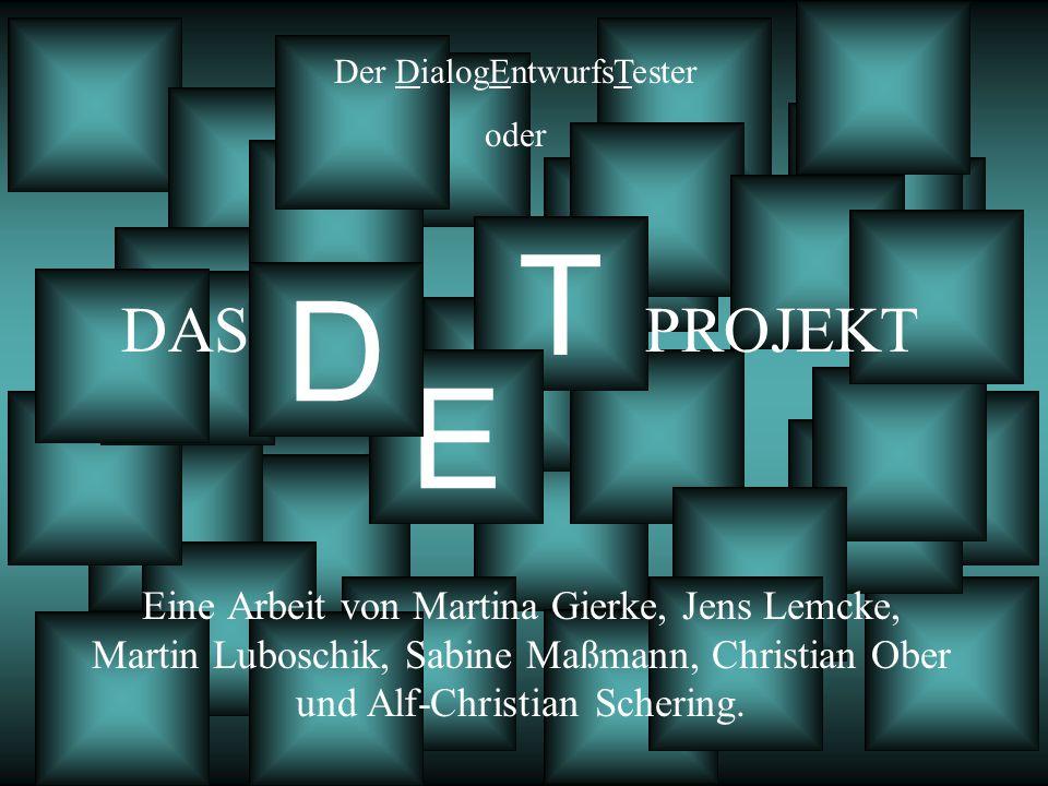T E D Der DialogEntwurfsTester oder DAS PROJEKT Eine Arbeit von Martina Gierke, Jens Lemcke, Martin Luboschik, Sabine Maßmann, Christian Ober und Alf-Christian Schering.