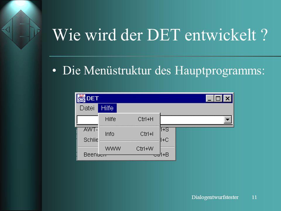 11Dialogentwurfstester Wie wird der DET entwickelt ? Die Menüstruktur des Hauptprogramms: