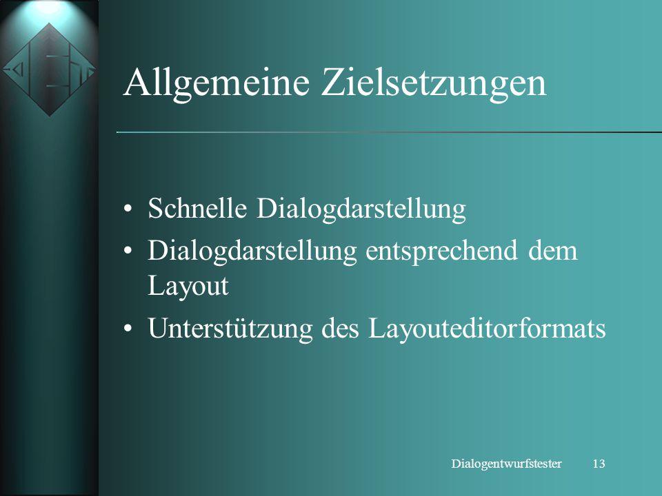 13Dialogentwurfstester Allgemeine Zielsetzungen Schnelle Dialogdarstellung Dialogdarstellung entsprechend dem Layout Unterstützung des Layouteditorfor