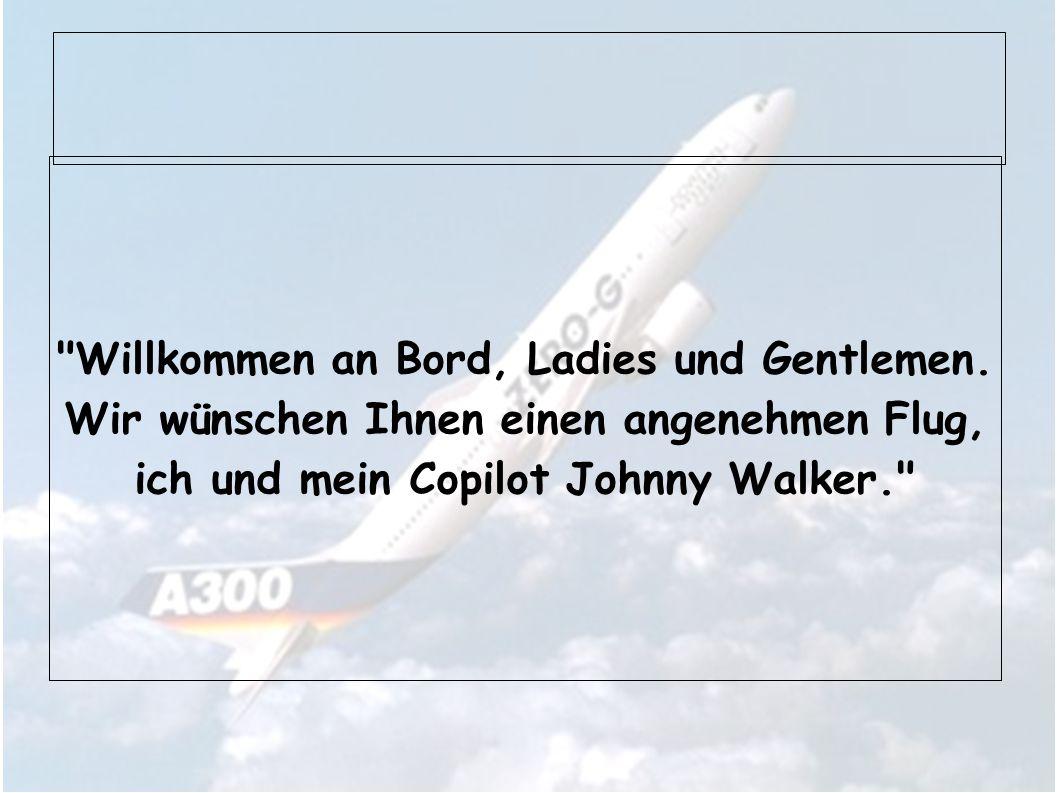 Willkommen an Bord, Ladies und Gentlemen.