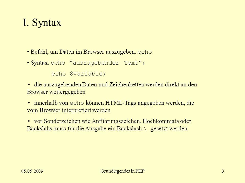 """05.05.2009Grundlegendes in PHP3 I. Syntax Befehl, um Daten im Browser auszugeben: echo Syntax: echo """"auszugebender Text""""; echo $variable; die auszugeb"""