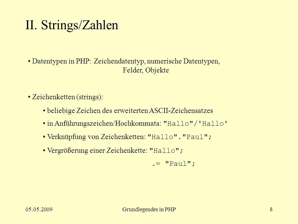 05.05.2009Grundlegendes in PHP8 II. Strings/Zahlen Datentypen in PHP: Zeichendatentyp, numerische Datentypen, Felder, Objekte Zeichenketten (strings):