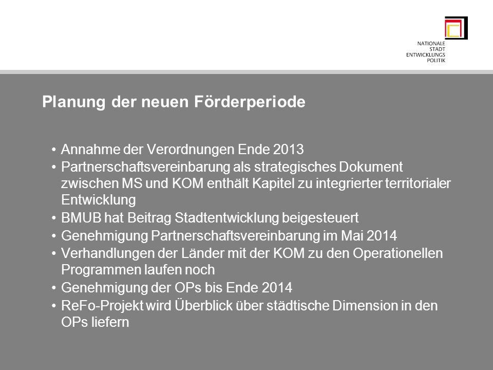 Planung der neuen Förderperiode Annahme der Verordnungen Ende 2013 Partnerschaftsvereinbarung als strategisches Dokument zwischen MS und KOM enthält K