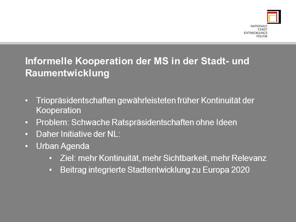Informelle Kooperation der MS in der Stadt- und Raumentwicklung Triopräsidentschaften gewährleisteten früher Kontinuität der Kooperation Problem: Schw