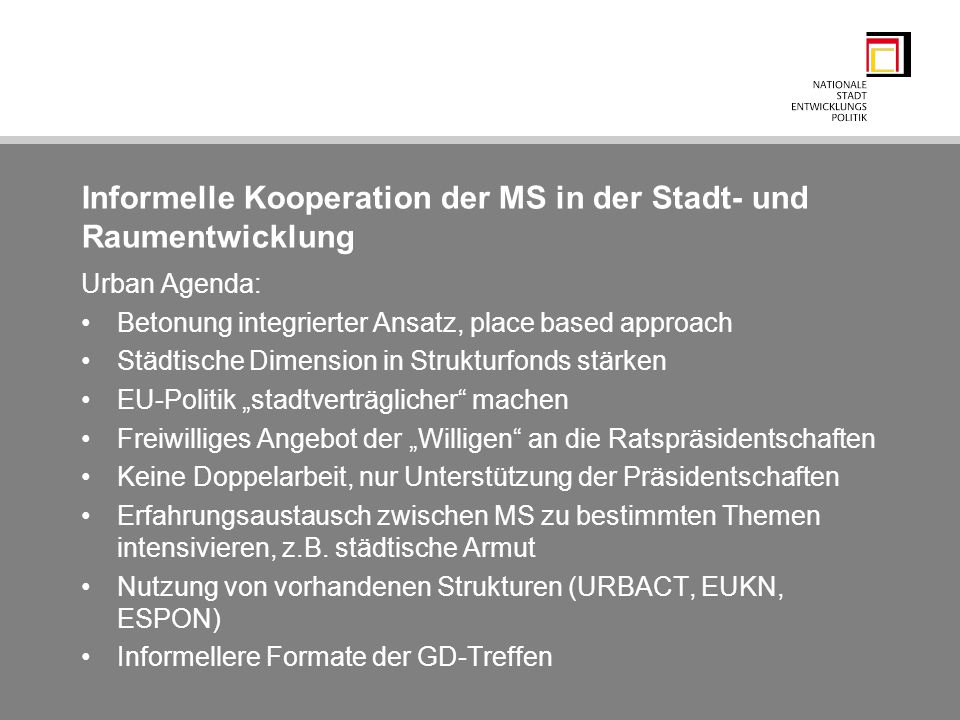 Informelle Kooperation der MS in der Stadt- und Raumentwicklung Urban Agenda: Betonung integrierter Ansatz, place based approach Städtische Dimension