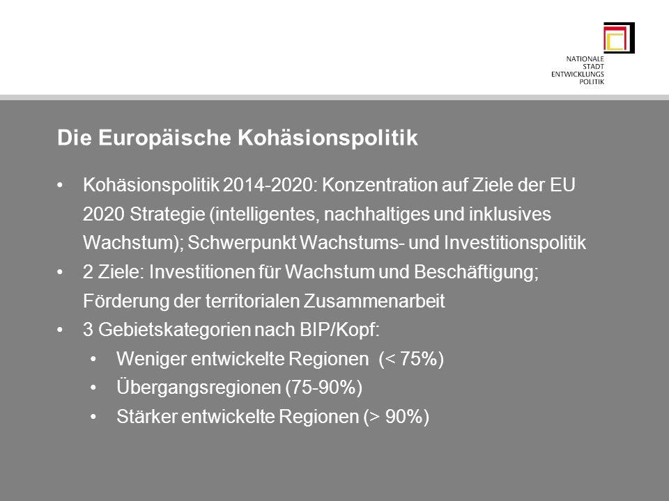 Die Europäische Kohäsionspolitik Kohäsionspolitik 2014-2020: Konzentration auf Ziele der EU 2020 Strategie (intelligentes, nachhaltiges und inklusives