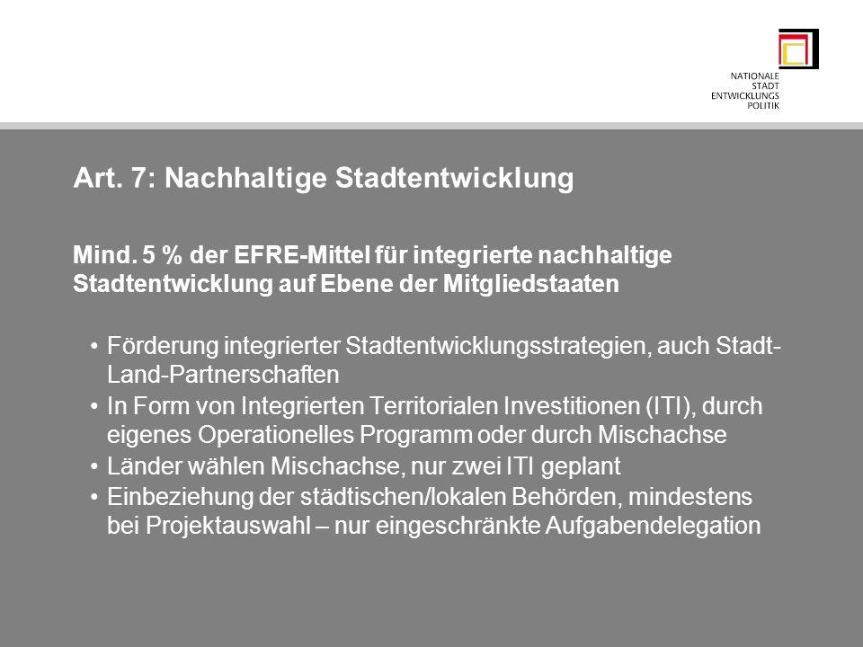 Art. 7: Nachhaltige Stadtentwicklung Mind. 5 % der EFRE-Mittel für integrierte nachhaltige Stadtentwicklung auf Ebene der Mitgliedstaaten Förderung in