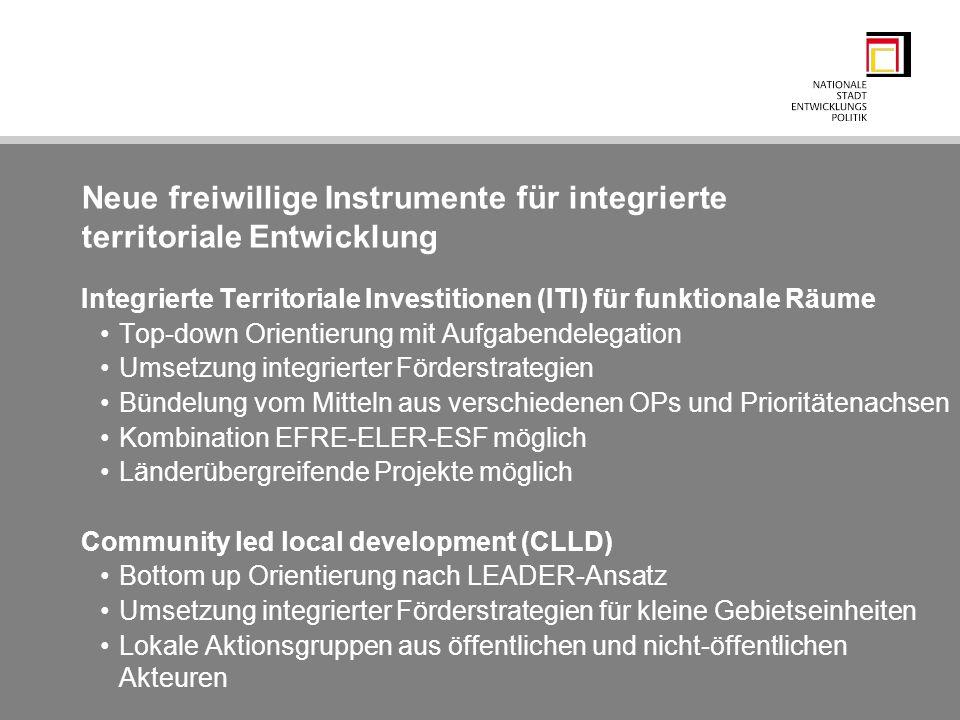 Neue freiwillige Instrumente für integrierte territoriale Entwicklung Integrierte Territoriale Investitionen (ITI) für funktionale Räume Top-down Orie