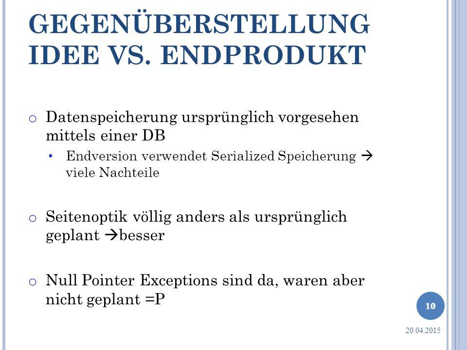 GEGENÜBERSTELLUNG IDEE VS. ENDPRODUKT 10 o Datenspeicherung ursprünglich vorgesehen mittels einer DB Endversion verwendet Serialized Speicherung  vie